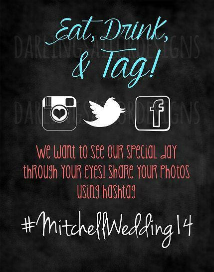 found on easy: https://www.etsy.com/ca/listing/186038334/eat-drink-and-tag-hashtag-wedding-sign?ref=br_feed_51&br_feed_tlp=weddings