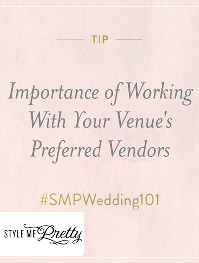 Style Me Pretty : #SMPWedding101 – Importance of working with your venue's preferred vendors